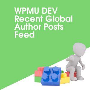 WPMU DEV Recent Global Author Posts Feed