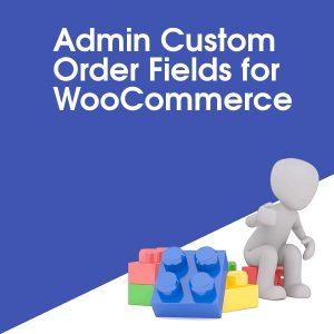 Admin Custom Order Fields for WooCommerce